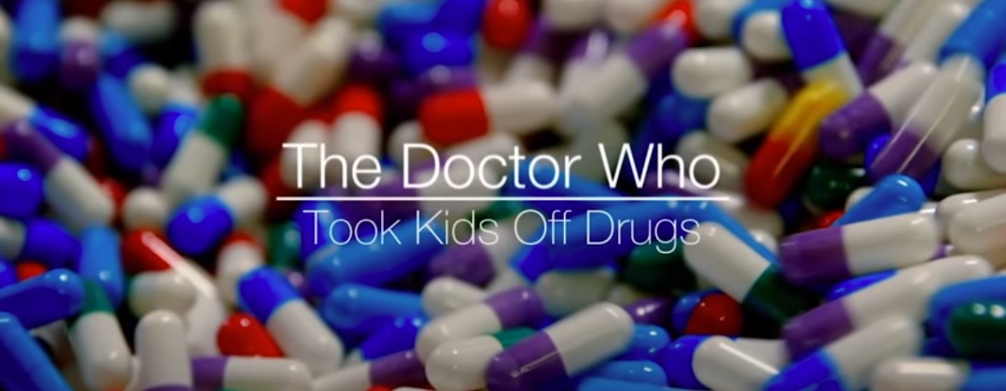 Are Our Doctors Overmedicating Us? l The Doctor Who Took Kids Off Drugs